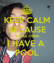 KEEP CALM BECAUSE AICHA THINK I HAVE A  POOL - Personalised Poster large
