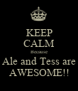 KEEP CALM Because Ale and Tess are AWESOME!! - Personalised Poster large