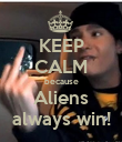 KEEP CALM because Aliens always win! - Personalised Poster large