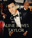 KEEP CALM BECAUSE ALINE LOVES TAYLOR - Personalised Poster large