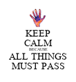 KEEP CALM BECAUSE ALL THINGS MUST PASS - Personalised Poster large