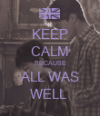 KEEP CALM BECAUSE ALL WAS WELL  - Personalised Poster large