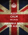 KEEP CALM BECAUSE AMANHA NÃO  TEM AULA.  - Personalised Poster large