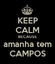 KEEP CALM BECAUSE amanha tem CAMPOS - Personalised Poster large