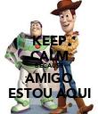 KEEP CALM BECAUSE AMIGO ESTOU AQUI - Personalised Poster large