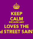 KEEP CALM BECAUSE AMY LOVES THE 3rd STREET SAINTS - Personalised Poster large