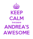 KEEP CALM because ANDREA'S AWESOME - Personalised Poster large