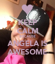 KEEP CALM BECAUSE ANGELA IS AWESOME - Personalised Poster small