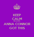 KEEP CALM BECAUSE ANNA CONNOR GOT THIS - Personalised Poster large