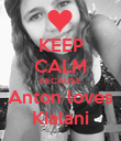 KEEP CALM BECAUSE Anton loves Kialani - Personalised Poster large
