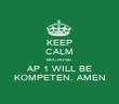 KEEP CALM BECAUSE AP 1 WILL BE KOMPETEN. AMEN - Personalised Poster large