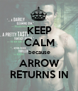 KEEP CALM because ARROW RETURNS IN - Personalised Poster large