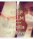 KEEP CALM Because Ashilla Got Shivers - Personalised Poster large