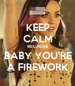 KEEP CALM BECAUSE BABY YOU'RE A FIREWORK - Personalised Poster large