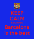 KEEP CALM BECAUSE Barcelona is the best - Personalised Poster large
