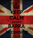 KEEP CALM because BARRA is coming - Personalised Poster large