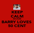 KEEP CALM BECAUSE BARRY LOVES  50 CENT - Personalised Poster large