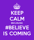 KEEP CALM BECAUSE #BELIEVE IS COMING - Personalised Poster large
