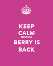 KEEP CALM BECAUSE BERRY IS BACK - Personalised Poster large