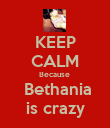 KEEP CALM Because   Bethania is crazy - Personalised Poster large