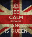 KEEP CALM BECAUSE BIANCA IS QUEEN - Personalised Poster large