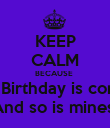 KEEP CALM BECAUSE  Blake's Birthday is coming up And so is mines  - Personalised Poster small