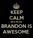 KEEP CALM BECAUSE BRANDON IS AWESOME  - Personalised Poster large