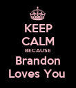 KEEP CALM BECAUSE Brandon Loves You  - Personalised Poster large