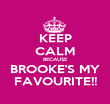 KEEP CALM BECAUSE BROOKE'S MY FAVOURITE!! - Personalised Poster large