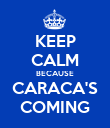KEEP CALM BECAUSE CARACA'S COMING - Personalised Poster large