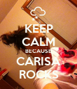 KEEP CALM BECAUSE CARISA ROCKS - Personalised Poster large