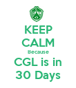 KEEP CALM Because CGL is in 30 Days - Personalised Poster large