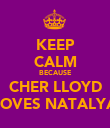 KEEP CALM BECAUSE CHER LLOYD LOVES NATALYA - Personalised Poster large
