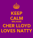 KEEP CALM BECAUSE CHER LLOYD LOVES NATTY - Personalised Poster large