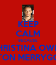 KEEP CALM BECAUSE CHRISTINA OWNS ASTON MERRYGOLD - Personalised Poster large