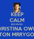 KEEP CALM BECAUSE CHRISTINA OWNS ASTON MRRYGOLD! - Personalised Poster large