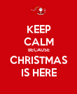 KEEP CALM BECAUSE CHRISTMAS IS HERE - Personalised Poster large