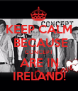 KEEP CALM  BECAUSE CONCEPT ARE IN IRELAND! - Personalised Poster large