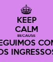 KEEP CALM BECAUSE CONSEGUIMOS COMPRAR OS INGRESSOS - Personalised Poster large