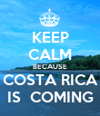 KEEP CALM BECAUSE COSTA RICA IS  COMING - Personalised Poster large
