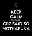 KEEP CALM BECAUSE  CR7 SAID SO MOTHAFUKA - Personalised Poster large