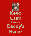 Keep Calm because Daddy's Home - Personalised Poster large