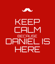KEEP CALM BECAUSE DANIEL IS HERE - Personalised Poster large