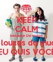 KEEP CALM because De todos Os loucos do mudno EU QUIS VOCÊ - Personalised Poster large