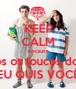 KEEP CALM because De todos os loucos do mundo EU QUIS VOCÊ - Personalised Poster large