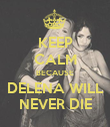 KEEP CALM BECAUSE DELENA WILL NEVER DIE - Personalised Poster large