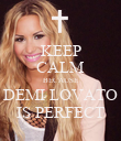KEEP CALM BECAUSE DEMI LOVATO IS PERFECT - Personalised Poster large