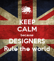 KEEP CALM because DESIGNERS Rule the world - Personalised Poster large