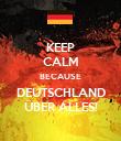 KEEP CALM BECAUSE DEUTSCHLAND ÜBER ALLES! - Personalised Poster large
