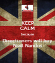 KEEP CALM because Directioners will buy Niall Nandos - Personalised Poster large